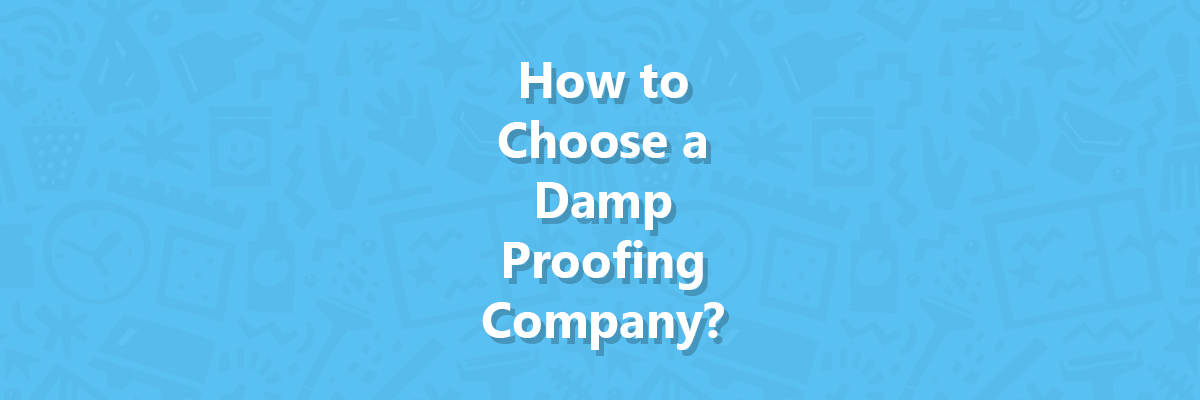 How to choose a damp proofing company?