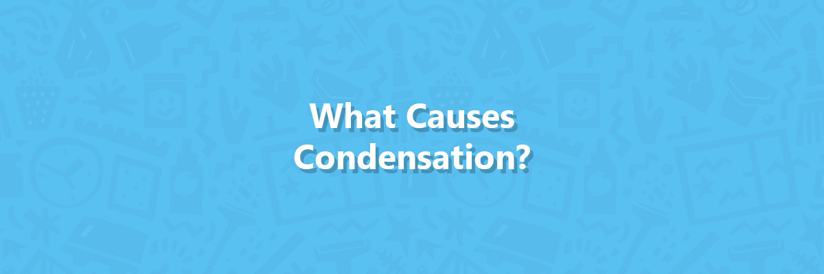 What Causes Condensation? Thumbnail Image