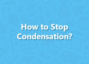 How to Stop Condensation?